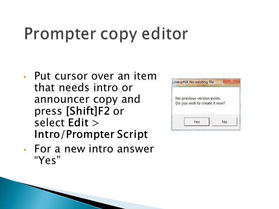 Prompter copy editor Put cursor over an item that needs intro or announcer copy and press [Shift]F2 or select Edit > Intro/Prompter Script.